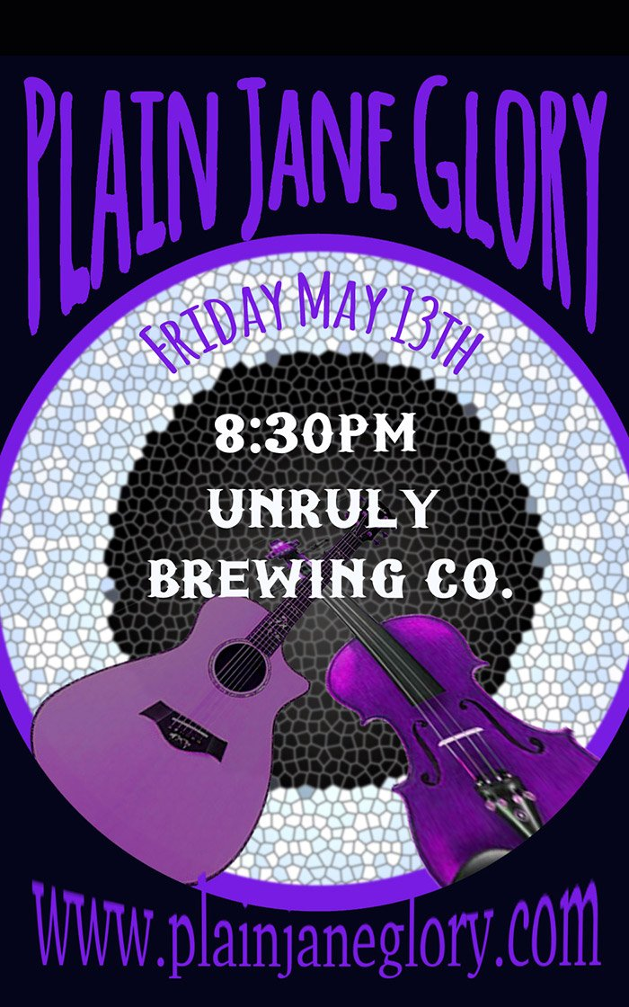May 13 – Plain Jane Glory at Unruly Brewing Co.